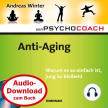 """Starthilfe-Hörbuch-Download zum Buch Der Psychocoach 6: """"Anti-Aging"""": Warum es so einfach ist, jung zu bleiben!"""