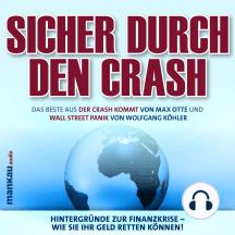 """Sicher durch den Crash. Hintergründe zur Finanzkrise - Wie Sie Ihr Geld retten können!: Das Beste aus """"Der Crash kommt"""" und """"Wall Street Panik"""""""
