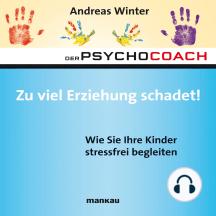 """Starthilfe-Hörbuch-Download zum Buch """"Der Psychocoach 8: Zu viel Erziehung schadet!"""": Wie Sie Ihre Kinder stressfrei begleiten"""