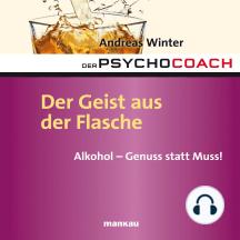 """Starthilfe-Hörbuch-Download zum Buch """"Der Psychocoach 5: Der Geist aus der Flasche"""": Alkohol - Genuss statt Muss!"""
