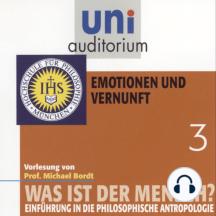 Was ist der Mensch 03: Emotionen und Vernuft: Einführung in die philosophische Anthropologie
