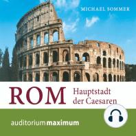 Rom - Hauptstadt der Caesaren (Ungekürzt)