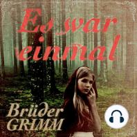 Es war einmal - Die berühmtesten Märchen der Brüder Grimm (Ungekürzt)