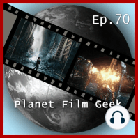 Planet Film Geek, PFG Episode 70