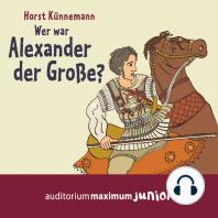 Wer war Alexander der Große? (Ungekürzt)