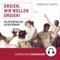 Orgien, wir wollen Orgien! (Ungekürzt)