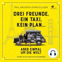 Drei Freunde, ein Taxi, kein Plan...: Aber einmal um die Welt