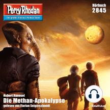 """Perry Rhodan 2845: Die Methan-Apokalypse: Perry Rhodan-Zyklus """"Die Jenzeitigen Lande"""""""