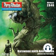 "Perry Rhodan 2846: Karawane nach Andromeda: Perry Rhodan-Zyklus ""Die Jenzeitigen Lande"""