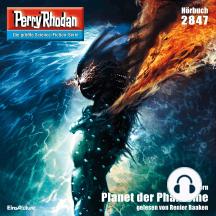 "Perry Rhodan 2847: Planet der Phantome: Perry Rhodan-Zyklus ""Die Jenzeitigen Lande"""