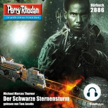 """Perry Rhodan 2886: Der Schwarze Sternensturm: Perry Rhodan-Zyklus """"Sternengruft"""""""