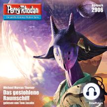 """Perry Rhodan 2906: Das gestohlene Raumschiff: Perry Rhodan-Zyklus """"Genesis"""""""