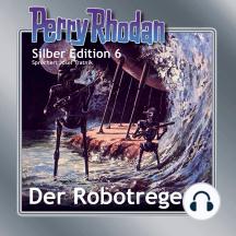 """Perry Rhodan Silber Edition 06: Der Robotregent: Perry Rhodan-Zyklus """"Die Dritte Macht"""""""