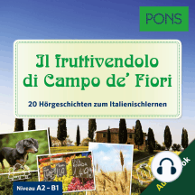 PONS Hörbuch Italienisch - Il fruttivendolo di Campo de' Fiori: 20 landestypische Kurzgeschichten zum Italienischlernen