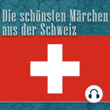 Die schönsten Märchen aus der Schweiz: Schweizer Märchen