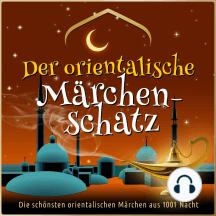 Die schönsten Märchen aus 1001 Nacht: Der orientalische Märchen-Schatz: Große Märchen-Box mit Zwerg Nase, dem kleinen Muck, Kalif Storch, Sindbad, Ali Baba und vielen mehr!