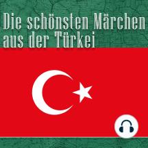 Die schönsten Märchen aus der Türkei: Türkische Märchen