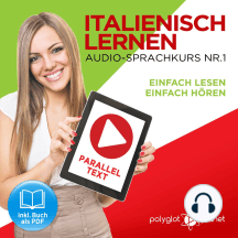 Italienisch Lernen: Einfach Lesen, Einfach Hören: Paralleltext: Italienisch Audio-Sprachkurs Nr. 1 - Der Italienisch Easy Reader | Easy Audio Sprachkurs