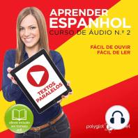 Aprender Espanhol - Textos Paralelos - Fácil de ouvir - Fácil de ler CURSO DE ÁUDIO DE ESPANHOL N.o 2 - Aprender Espanhol - Aprenda com Áudio