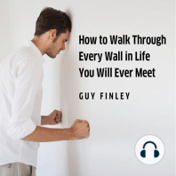 How to Walk Through Every Wall In Life You Will Ever Meet