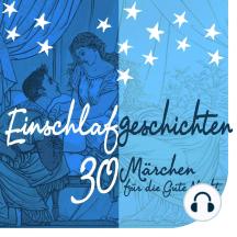 Einschlafgeschichten: 30 kurze Märchen für die gute Nacht