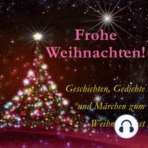 Frohe Weihnachten!: Geschichten, Gedichte und Märchen zum Weihnachtsfest