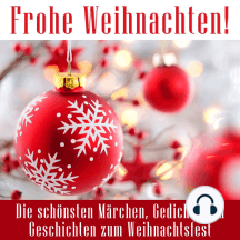 Frohe Weihnachten!: Die schönsten Märchen, Gedichte und Geschichten zum Weihnachtsfest