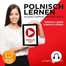 Polnisch Lernen - Einfach Lesen - Einfach Hören - Paralleltext: Polnisch Lernen Audio-Sprachkurs Nr. 3 (Einfach Polnisch Lernen - Hören & Lesen) - Der Polnisch Easy Reader - Easy Audio Sprachkurs
