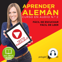 Aprender Alemán - Fácil de Leer - Fácil de Escuchar - Texto Paralelo: Curso en Audio No. 2 [ Learn German - Easy Reader - Easy Audio - Parallel Text: Audio Course No. 2]: Lectura Fácil en Alemán [Easy Reading in German]