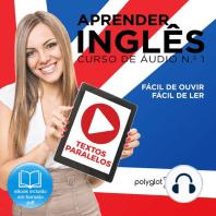 Aprender Inglês - Textos Paralelos - Fácil de ouvir - Fácil de ler CURSO DE ÁUDIO DE INGLÊS N.o 1 - Learn English - Easy Reader - Easy Listener