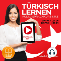 Türkisch Lernen - Einfach Lesen - Einfach Hören: Paralleltext Audio-Sprachkurs Nr. 3 (Türkisch Lernen - Hörbuch - Einfach Hören - Einfach Lernen) - Der Türkisch Easy Reader - Easy Audio Sprachkurs