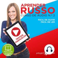 Aprender Russo - Textos Paralelos - Fácil de ouvir - Fácil de ler CURSO DE ÁUDIO DE RUSSO N.o 2 - Aprender Russo - Aprenda com Áudio