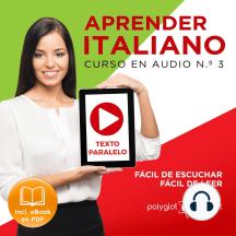 Aprender Italiano - Texto Paralelo - Fácil de Leer - Fácil de Escuchar: Curso en Audio, No. 3 [Learn Italian - Audio Course No. 3]: Lectura Fácil en Italiano [Easy Reading in Italian]