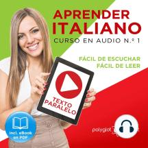 Aprender Italiano - Texto Paralelo - Fácil de Leer - Fácil de Escuchar: Curso en Audio, No. 1 [Learn Italian - Parallel Text - Easy Reader - Easy Audio: Audio Course, No. 1]: Lectura Fácil en Italiano