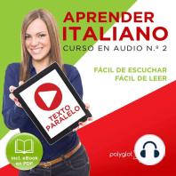 Aprender Italiano - Texto Paralelo - Fácil de Leer - Fácil de Escuchar: Curso en Audio No. 2 [Learn Italian - Parallel Text - Easy Reader - Easy Audio: Audio Cousre No. 2]: Lectura Fácil en Italiano