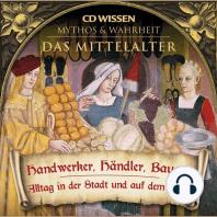 CD WISSEN - MYTHOS & WAHRHEIT - Das Mittelalter - Handwerker, Händler, Bauern