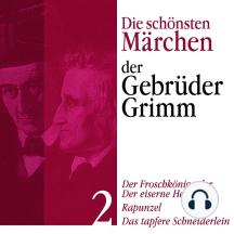 Der Froschkönig: Die schönsten Märchen der Gebrüder Grimm 2: Der Froschkönig, Rapunzel, Das tapfere Schneiderlein
