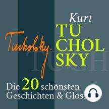 Kurt Tucholsky: Satirisches, Lustiges, Nachdenkliches: Die 20 schönsten Geschichten und Glossen
