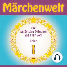 Märchenwelt – Die schönsten Märchen aus aller Welt. Folge 1: Weltmärchen aus Deutschland, Dänemark, dem Orient, Italien, Frankreich, Russland und Schweden!