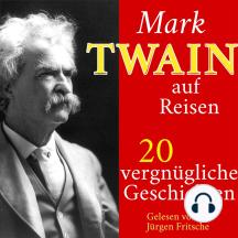 Mark Twain auf Reisen: 20 vergnügliche Kurzgeschichten – nicht nur für den Urlaub!