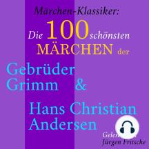 Märchen-Klassiker: Die 100 schönsten Märchen der Gebrüder Grimm und Hans Christian Andersen