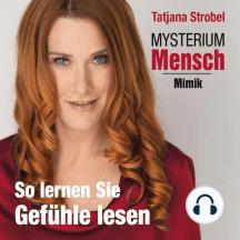 Mysterium Mensch - Mimik: So lernen Sie Gefühle lesen