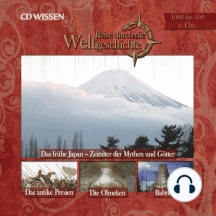 Reise durch die Weltgeschichte, 1000 bis 500 v. Chr.: Das frühe Japan - Zeitalter der Mythen und Götter; Das antike Persien; Die Olmeken; Babylon