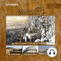 Reise durch die Weltgeschichte, 0 bis 200 n. Chr.: Die Germanen - Dichtung und Wahrheit; Die Seidenstraße; Dekadentes Rom; Judäa