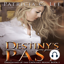 Destiny's Past: Book 1 Daughters of the Crescent Moon Trilogy