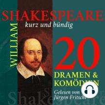 William Shakespeare: 20 Dramen und Komödien: Shakespeare kurz und bündig