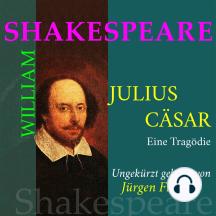 William Shakespeare: Julius Caesar. Eine Tragödie: Ungekürzte Fassung