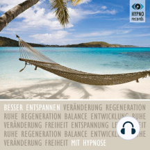 Besser entspannen mit Hypnose: Tiefenentspannung und Gelassenheit bei Stress und Erschöpfung