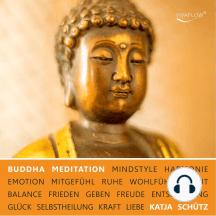 Buddha Meditation für Liebe & Mitgefühl: Emotionale Selbstheilung für inneren Frieden und Glück