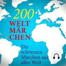 200 Weltmärchen: Die schönsten Märchen aus aller Welt